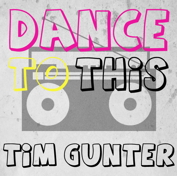 Mixtape: Tim Gunter – Dance to This